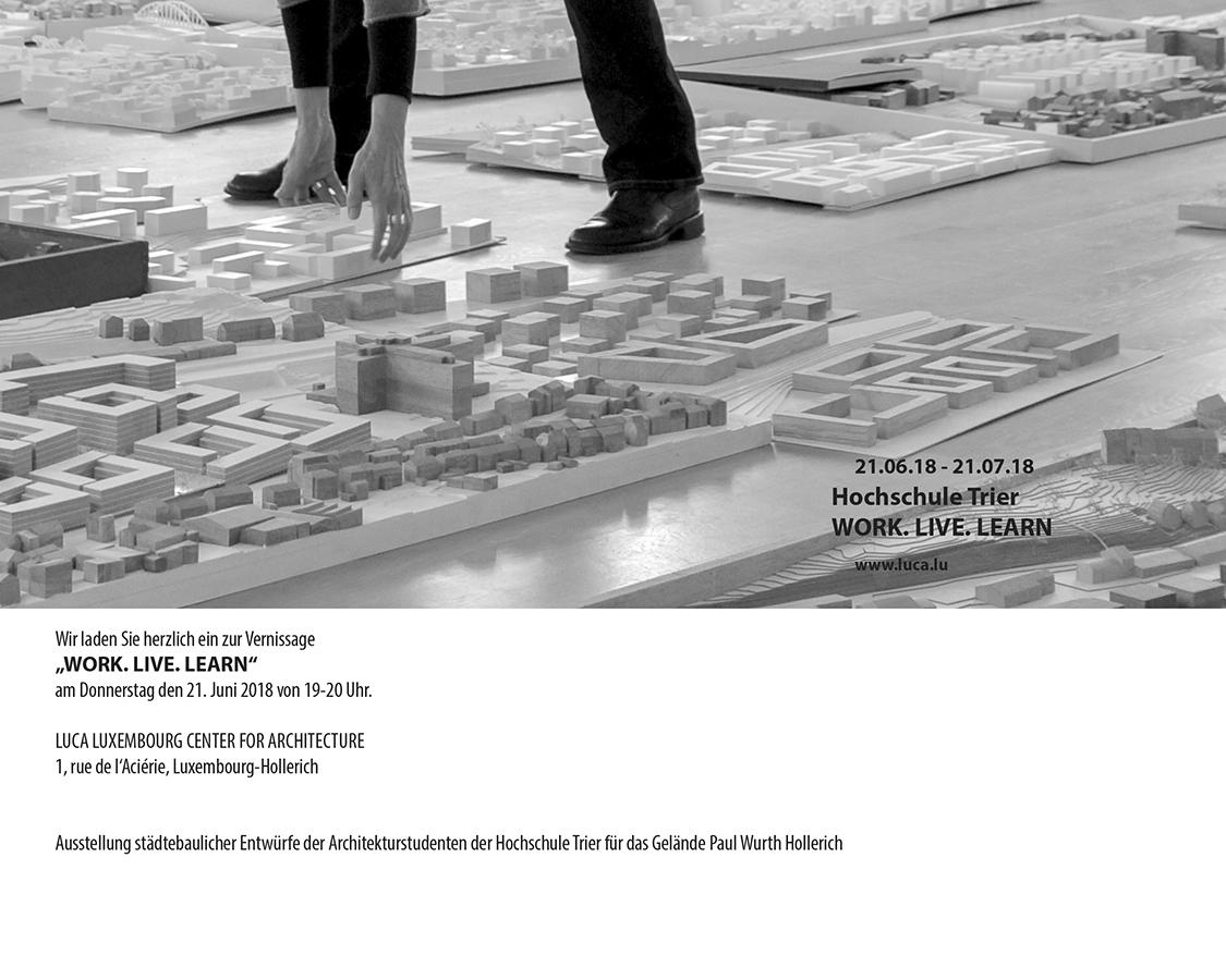 21.06.-21.07.2018 work.live.learn. studentische städtebauliche Entwürfe – Ausstellung LUCA Luxemburg